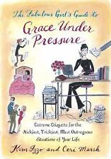 The Fabulous Girl's Guide to Grace under Pressure : Extreme Etiquette LIKE NEW