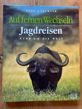 Auf fernen Wechseln, Jagdreisen rund um die Welt ; Egon J. Lechner