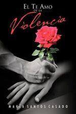 El Te Amo de la Violencia by Maria Santos Casado (2013, Paperback)