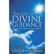 The Gift of Divine Guidance : From the Soul of an Artist by Lucille Edgarian...