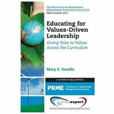 Educating for Values-Driven Leadership : Giving Voice to Values by Mary...
