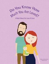 Do You Know How Much You Are Loved : A Book about the Love of Jesus by...