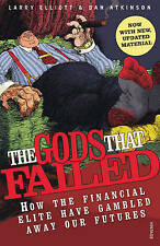 The Gods That Failed: How the Financial Elite Have Gambled Away Our Futures, Lar