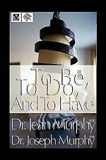 To Be, to Do, and to Have by Joseph Murphy (2009, Hardcover)
