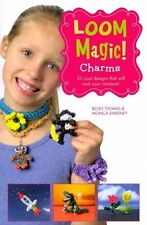Loom Magic Charms!: 25 Cool Designs That Will Rock Your Rainbow by John...