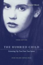 The Hurried Child: Growing Up Too Fast Too Soon, Third Edition David Elkind Pape