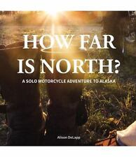 How Far Is North?: A Solo Motorcycle Adventure to Alaska (Hardback or Cased Book