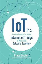 IoT Inc: How Your Company Can Use the Internet of Things to Win in the Outcome E