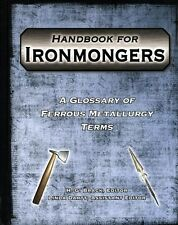 Handbook for Ironmongers; a Glossary of Metallurgy