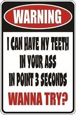 """*Aluminum* Warning I Can Have My Teeth In Your A$$ 8""""x12"""" Metal Sign S126"""
