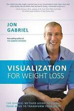 Visualization for Weight Loss: The Gabriel Method Guide to Using Your Mind to Tr