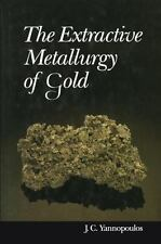 The Extractive Metallurgy of Gold by John C. Yannopoulos (2012, Paperback)