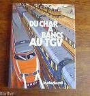 Trains Chemins de fer DU CHAR A BANCS AU TGV