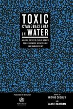 Toxic Cyanobacteria : A Guide to Public Health Consequences and Their Management