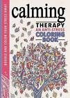 NEW Calming Therapy: An Anti-Stress Coloring Book by Hannah Davies