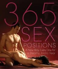 365 Sex Positions: A New Way Every Day for a Steamy, Erotic Year: By Sweet, Lisa