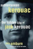 Subterranean Kerouac : The Hidden Life of Jack Kerouac Hardcover Ellis Amburn