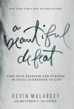 A Beautiful Defeat : Find True Freedom and Purpose in Total Surrender to God NEW