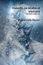 Cuando Se Acaba el Siempre by Miguel Valle Reytor (2016, Paperback)