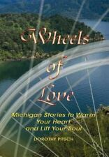 Wheels of Love : Michigan Stories to Warm Your Heart and Lift Your Soul by...