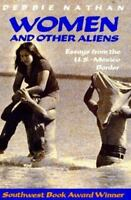 Women and Other Aliens: Essays from the U.S.-Mexico Border, Debbie Nathan,093831