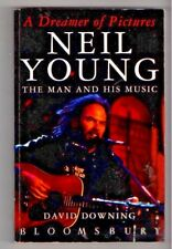 A DREAMER OF PICTURES ~ Neil Young ~ The Man and His Music ~  by David Downing