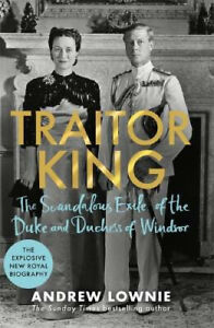 Traitor King: The Scandalous Exile of the Duke and Duchess of Windsor: THE