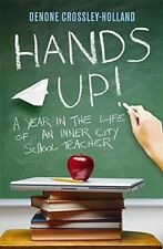 Good, Hands Up!: A Year in the Life of an Inner City School Teacher, Oenone Cros