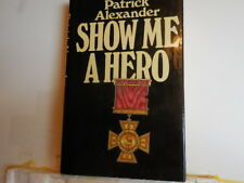 Alexander, Patrick - Show Me A Hero - Signed - True First Edition