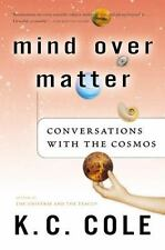 Mind over Matter : Conversations with the Cosmos by K. C. Cole (2004, Paperback)