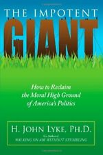 The Impotent Giant: How to Reclaim the Moral Hi, Lyke-,