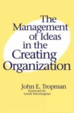 The Management of Ideas in the Creating Organization, Tropman, John E., New Book