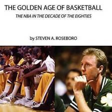 The Golden Age of Basketball by MR Steven a Roseboro (Paperback)