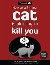 How to Tell If Your Cat Is Plotting to Kill You (The Oatmeal) by The Oatmeal, Ma