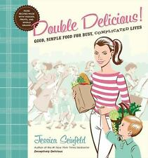Double Delicious!: Good, Simple Food for Busy, Complicated Lives J Seinfeld
