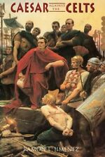 Julius Caesar Against the Celts Roman Legions Invade Gaul Britain France Germany