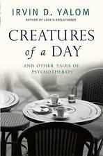 Creatures of a Day: And Other Tales of Psychotherapy, Yalom, Irvin, New conditio