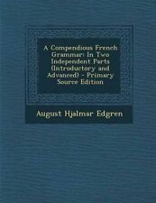 A Compendious French Grammar In Two Independent Parts (Introduct by Edgren Augus