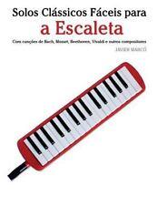 Solos Clássicos Fáceis para a Escaleta : Com Canções de Bach, Mozart,...