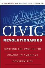 Civic Revolutionaries : Igniting the Passion for Change in America's...
