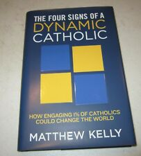 The Four Signs of a Dynamic Catholic by Matthew Kelly First Ed 2012, Hardcover