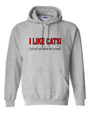 hooded Sweatshirt Hoodie I Like Cats I just Can't Eat a Whole One By Myself Cat