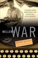 George Weller WELLER'S WAR Foreign Correspondent's Saga of WWII 1st ed~1st Print