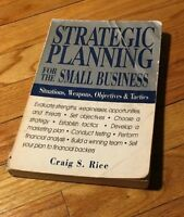 Strategic Planning for the Small Business: Situations, Weapons, Objectives, and