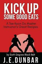 Kick Up Some Good Eats Tae Kwon Do Master Instructor's Great R by Dunbar J E
