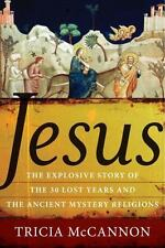 Jesus: The Explosive Story of the 30 Lost Years and the Ancient Mystery Religion