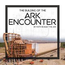 The Building of the Ark Encounter by Answers in Genesis (2016, Hardcover)