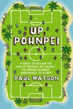 Up Pohnpei: A Quest to Reclaim the Soul of Football by Leading the World's...