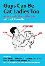 Guys Can be Cat Ladies Too: A Guidebook for Men and Their Cats by Michael...