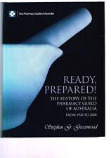 Ready Prepared! History Pharmacy Guild Australia 1928-2008 Stephen G. Greenwood